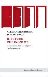 IL FUTURO CHE (NON) C'E' - Alessandro Rosina - Sergio Sorgi Università Bocconi Editore