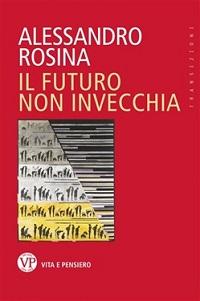 IL FUTURO NON INVECCHIA - Alessandro Rosina - Vita e Pensiero Editore